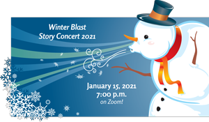 A picture of a snowman blowing and the words Winter Blast - Story Concert 2021 January 15, 2021 at 7:00 p.m. on Zoom